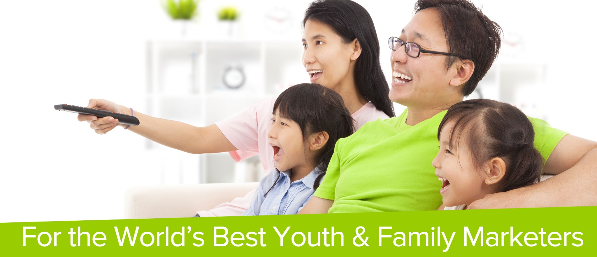 For the World's Best Youth & Family Marketers
