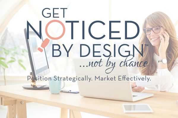 Get Noticed by Design...Not by Chance