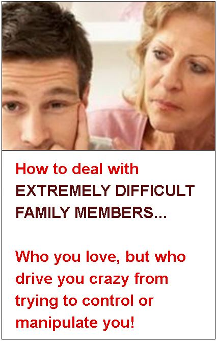 In this article, I share tips that enable you to deal effectively with your difficult family member without getting so emotionally wrapped up in his or her games. I show you how you can detach yourself from the pull your DFM is having on you.  And I show you how to cope better with them so that you are less stressed, less under pressure and not pushing yourself into self-destruct because of them.