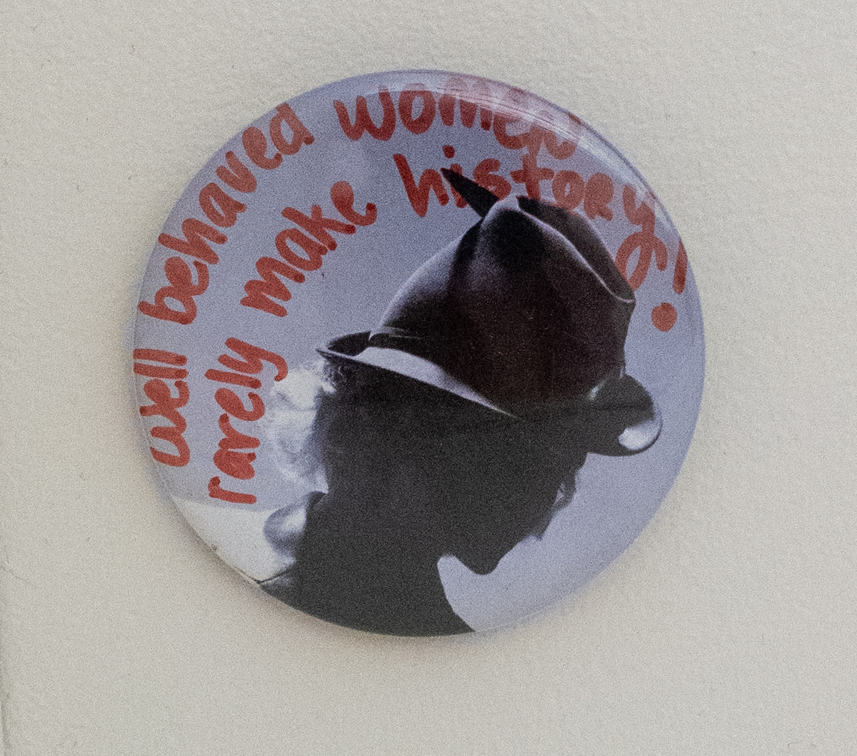 Well behaved women rarely make history! button