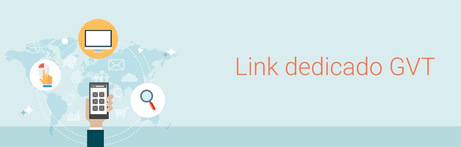 o que é link dedicado GVT?