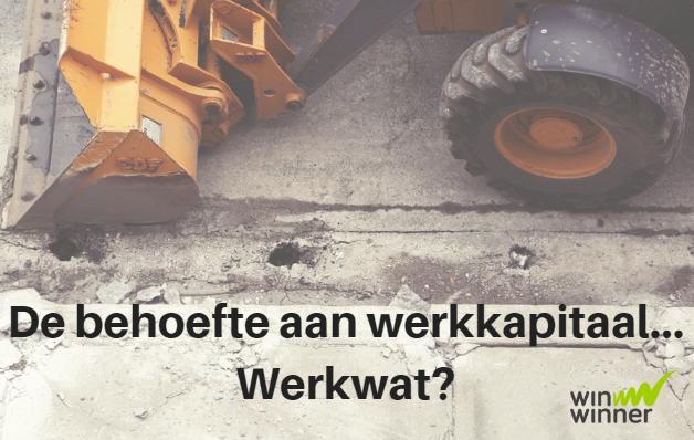 De behoefte aan werkkapitaal… Werkwat?