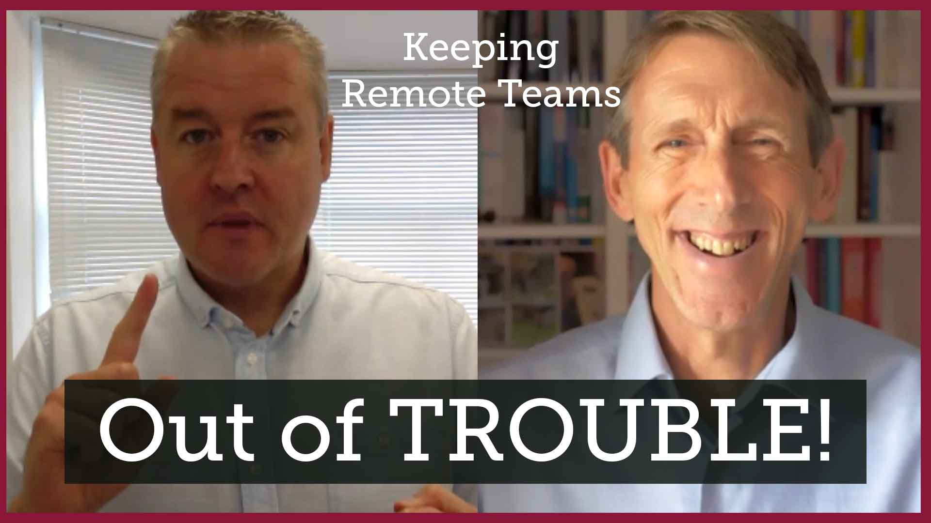 Keeping Remote Teams Out of Trouble
