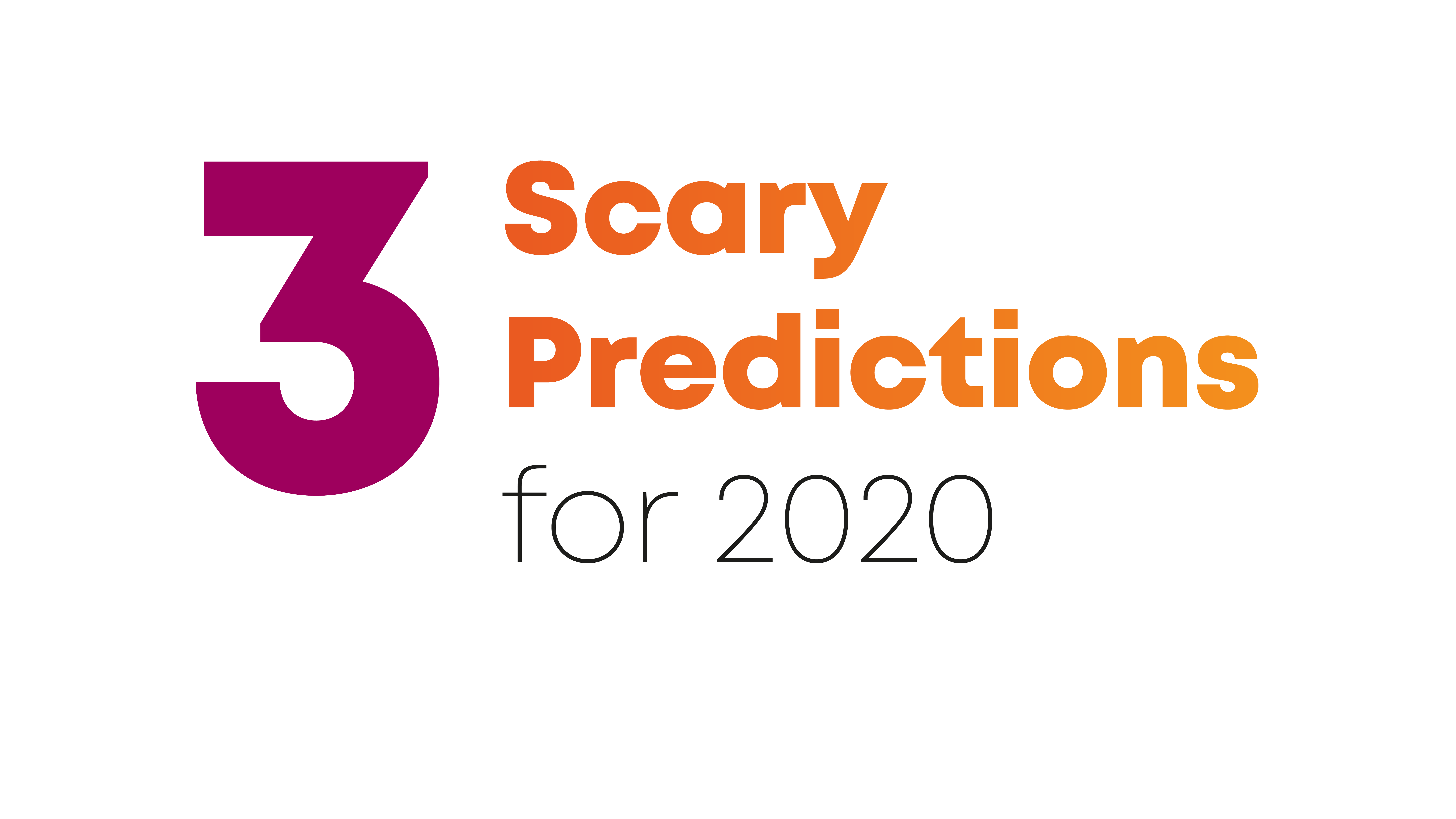 3 Scary Predictions for 2020