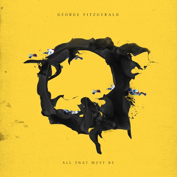 "Cover art for George Fitzgerald album ""All That Must Be""."