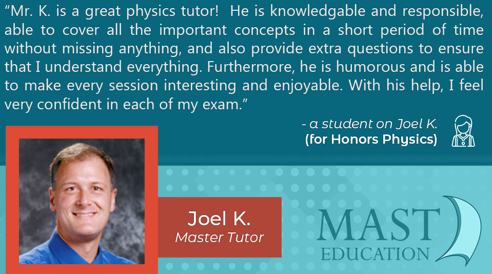 Joel K. is a knowledgable Honors Physics Master Tutor
