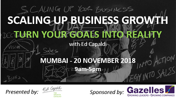 SCALING UP BUSINESS GROWTH: Turn Your Goals Into Results. Mumbai 20 Nov 2018
