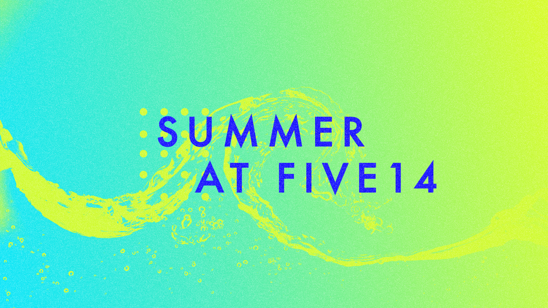 Summer at Five14