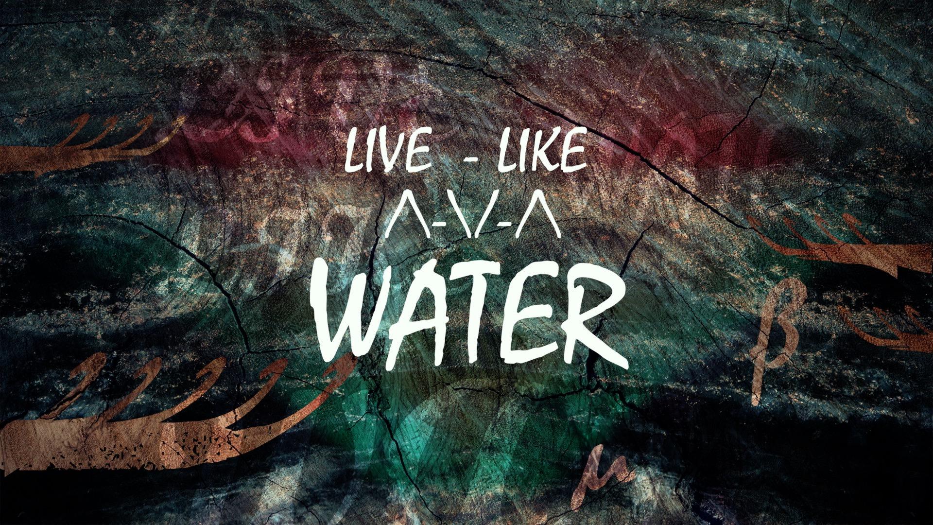 Live Like Water