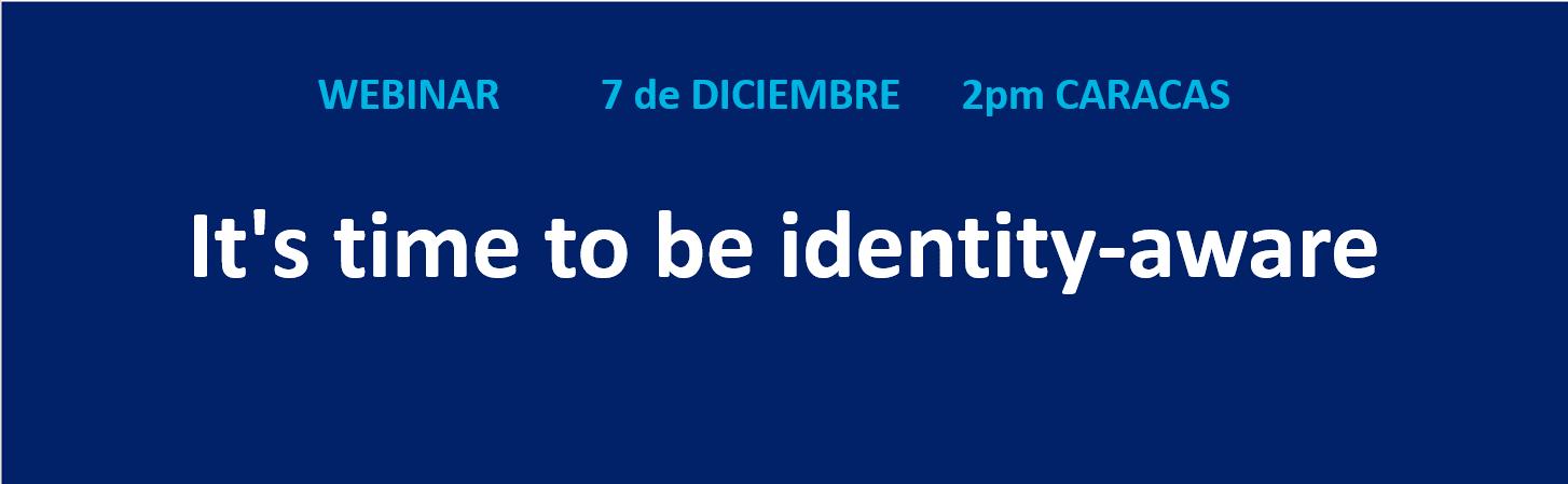 Es hora de estar conscientes y ocuparse de las identidades (Grabación)