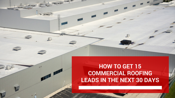 How To Get 15 Commercial Roofing Leads In The Next 30 Days