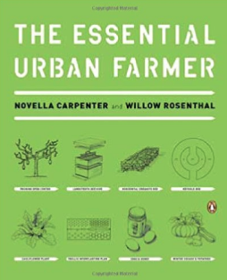The Essential Urban Farmer by Novella Carpenter and Willow Rosenthal