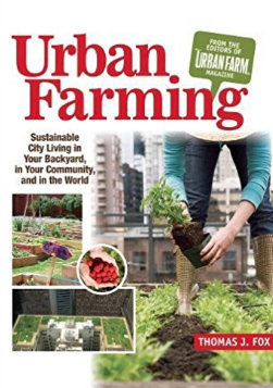 Urban Farming: Sustainable Living in Your Backyard, in Your Community, and in the World