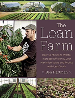 The Lean Farm: How To Minimize Waste, Increase Efficiency, and Maximize Value and Profits with Less Work by Ben Hartman