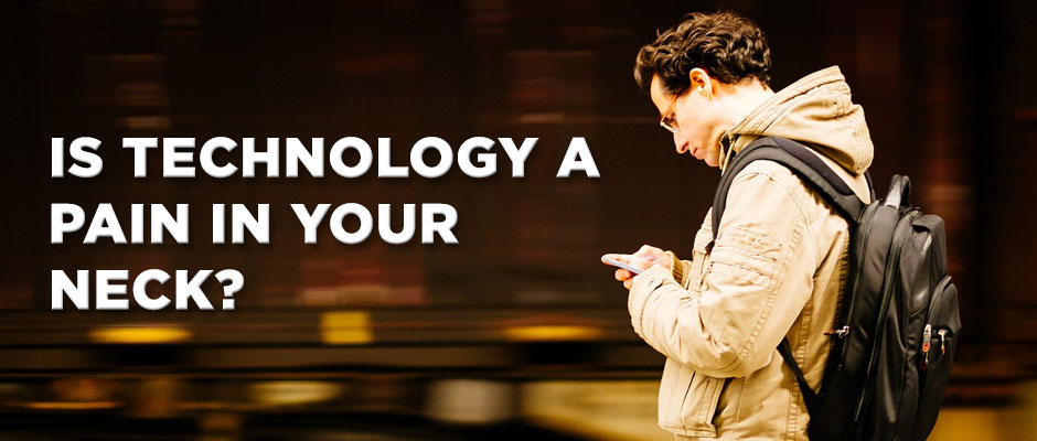 Is technology a pain in your neck?