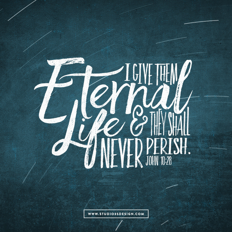 I give them eternal life, and they shall never perish.