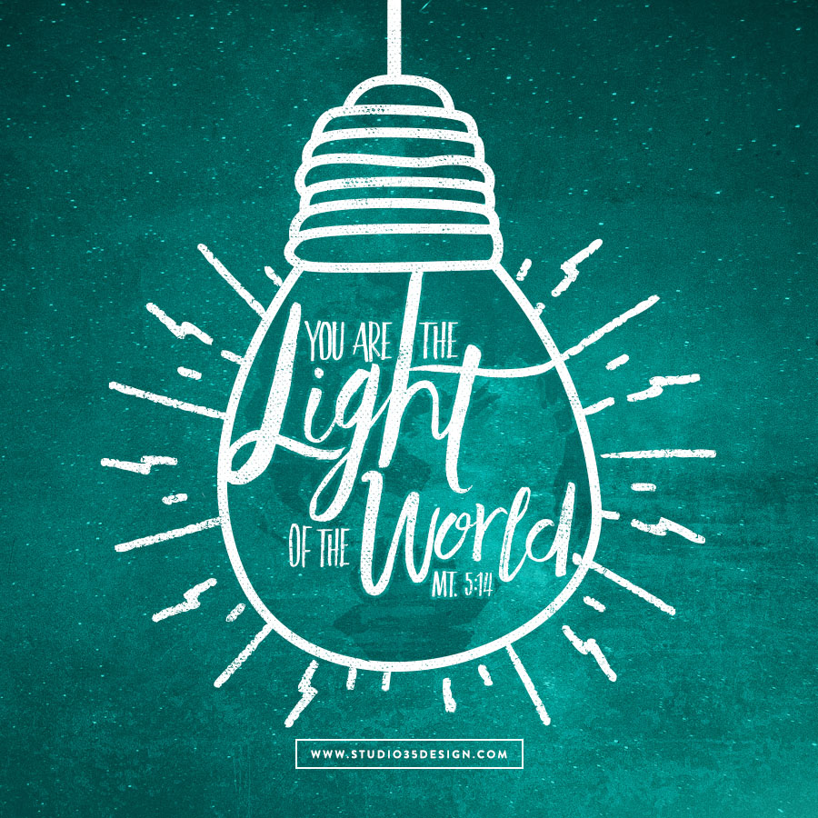 You are the light of the world.