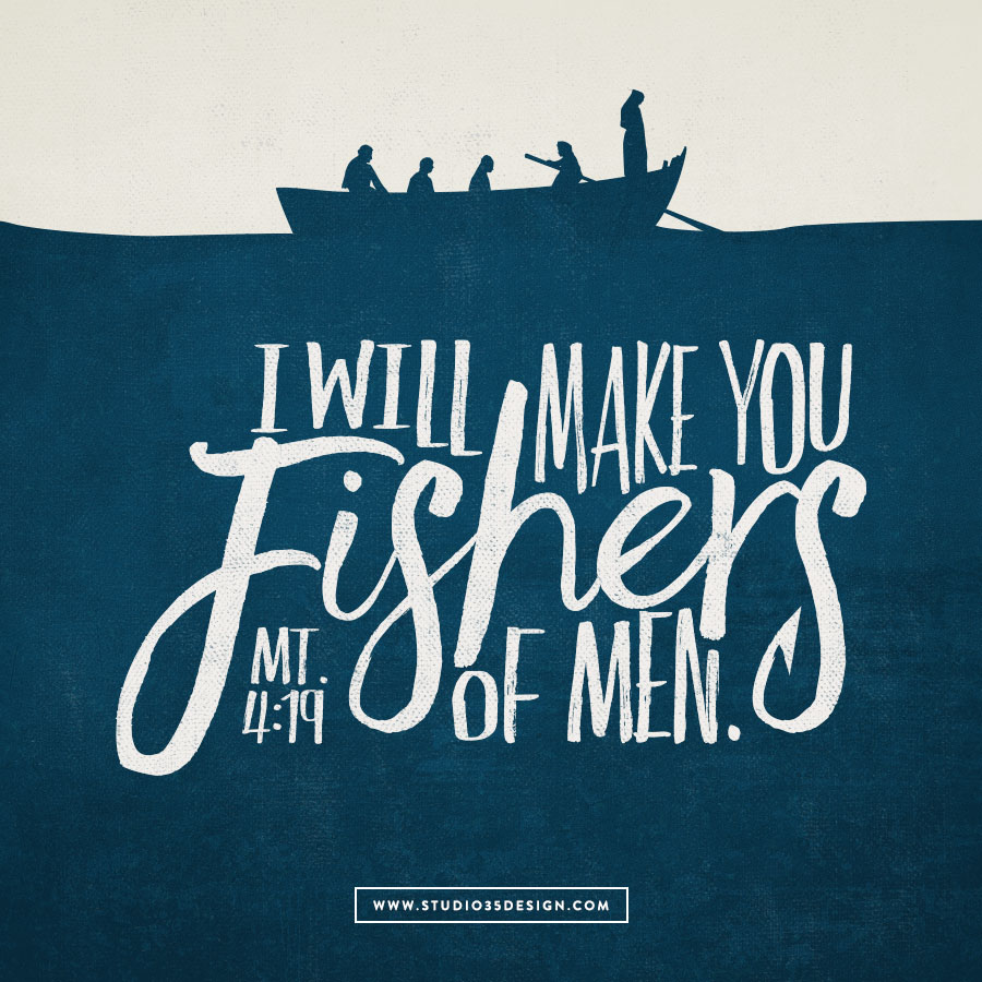 """Come after me, and I will make you fishers of men.""  Matthew 4: 18-20"