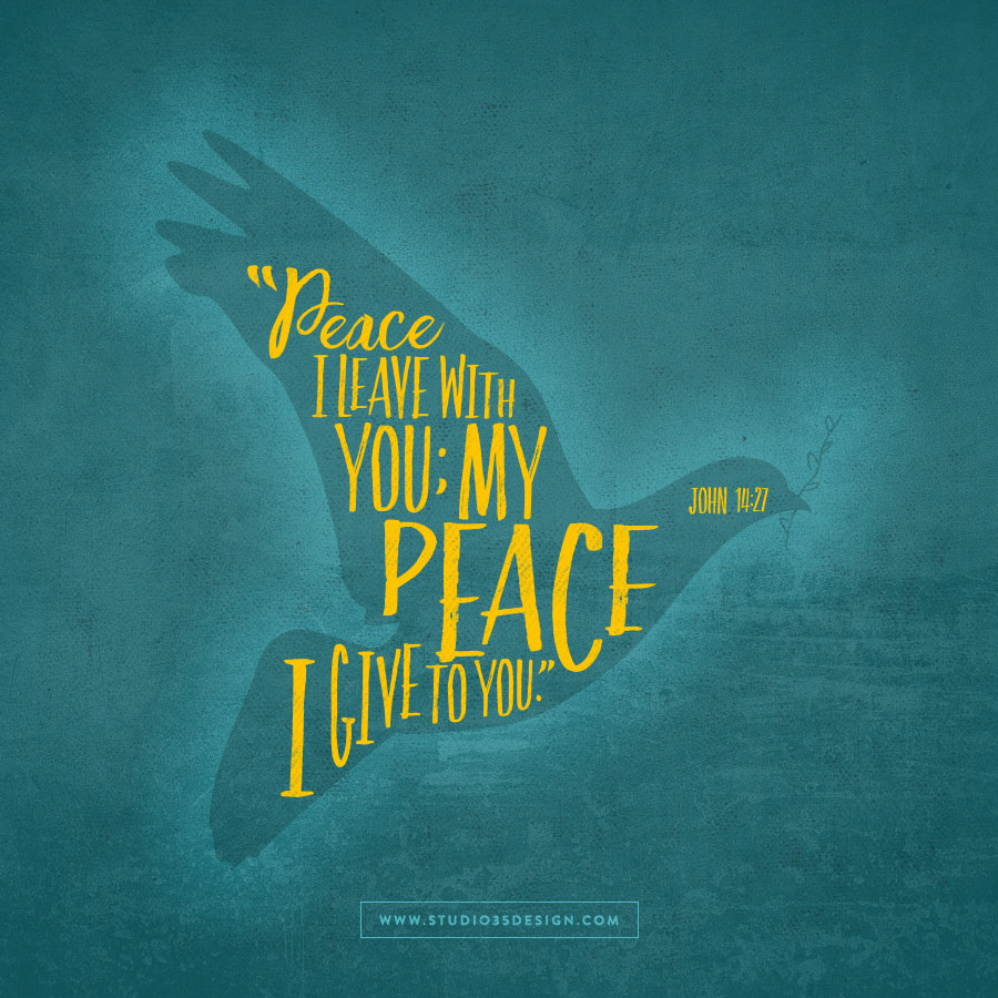 Peace I leave with you; my peace I give to you.