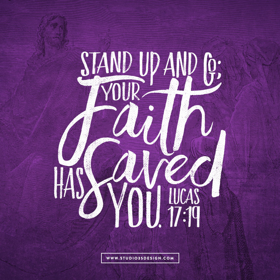 """Then he said to him, ""Stand up and go; your faith has saved you."" Lucas 17:19"