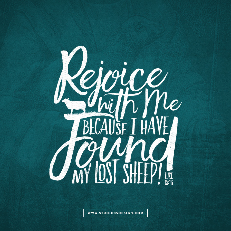 Rejoice with me because I have found my lost sheep.