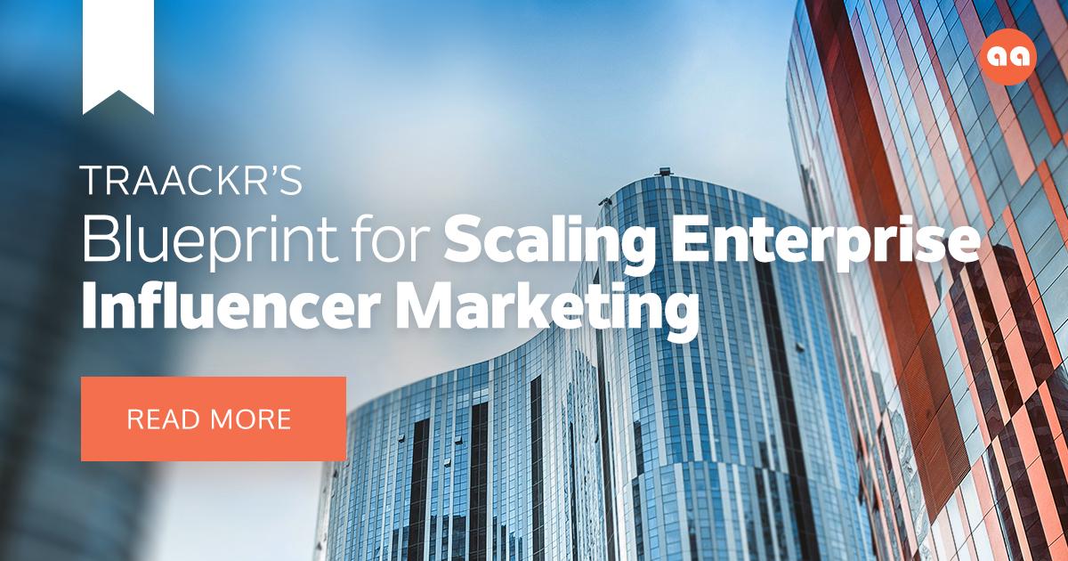 A blueprint for scaling enterprise influencer marketing traackr malvernweather Images