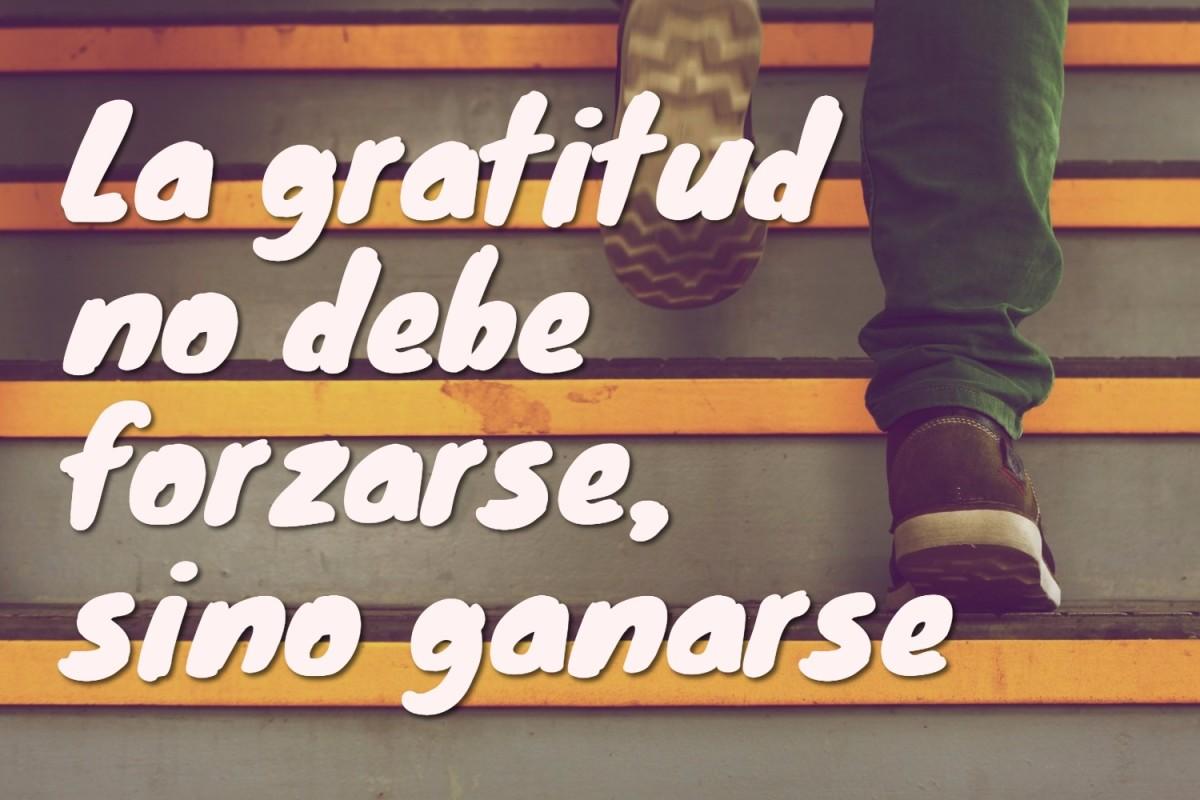 La gratitud no debe forzarse, sino ganarse. Si el trabajador se siente agradecido por una determinada concesión, es algo personal.