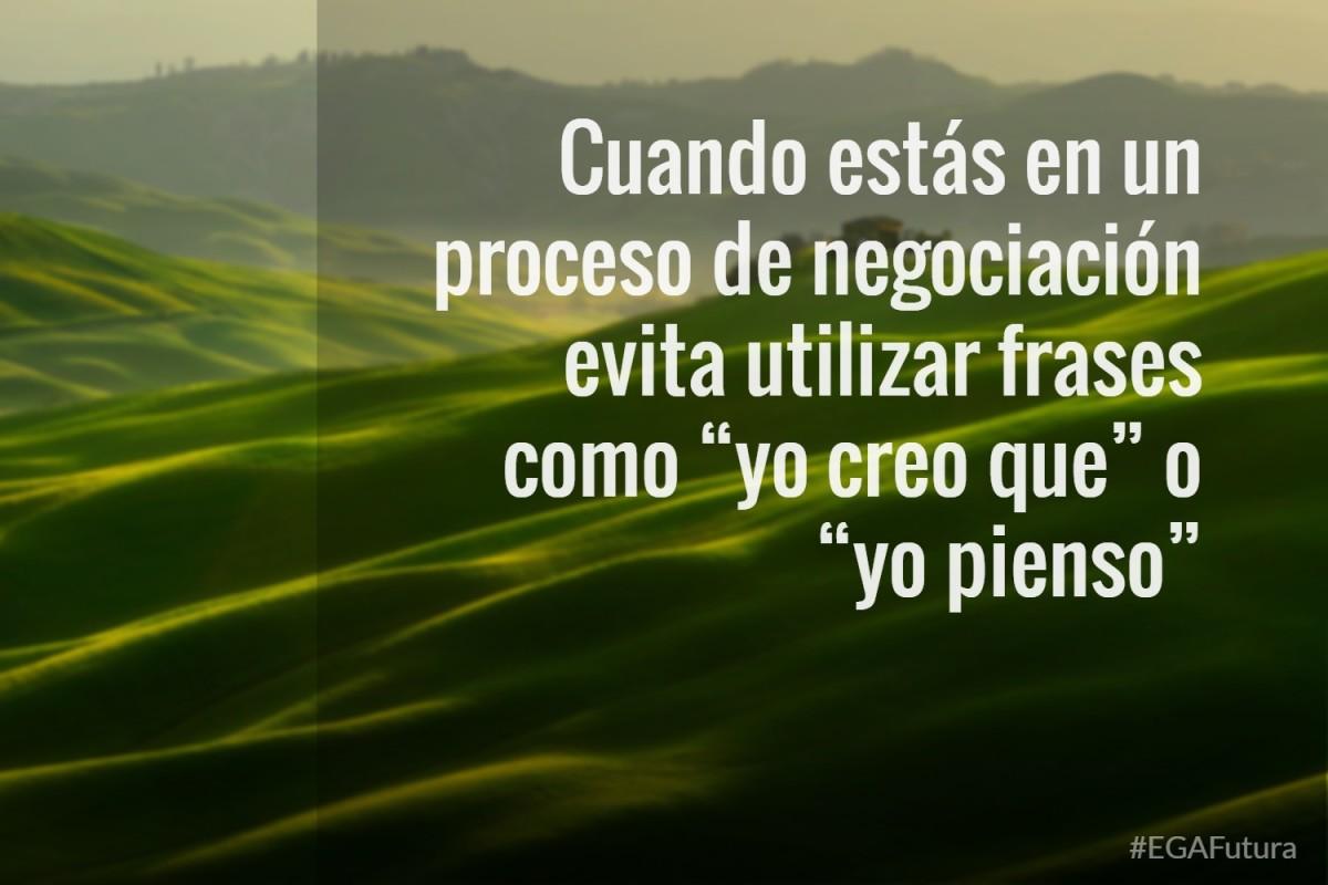 """Cuando estás en un proceso de negociación evita utilizar frases como """"yo creo que"""" o """"yo pienso"""""""