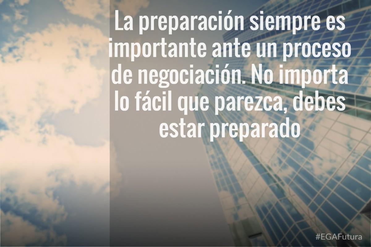 La preparación siempre es importante ante un proceso de negociación. No importa lo fácil que parezca debes estar preparado