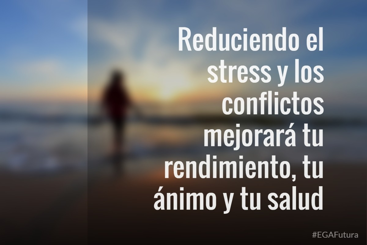 reduciendo el stress y los conflictos mejorará tu rendimiento, tu ánimo y tu salud