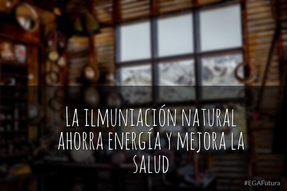 La iluminación natural ahorra energía y mejora la salud