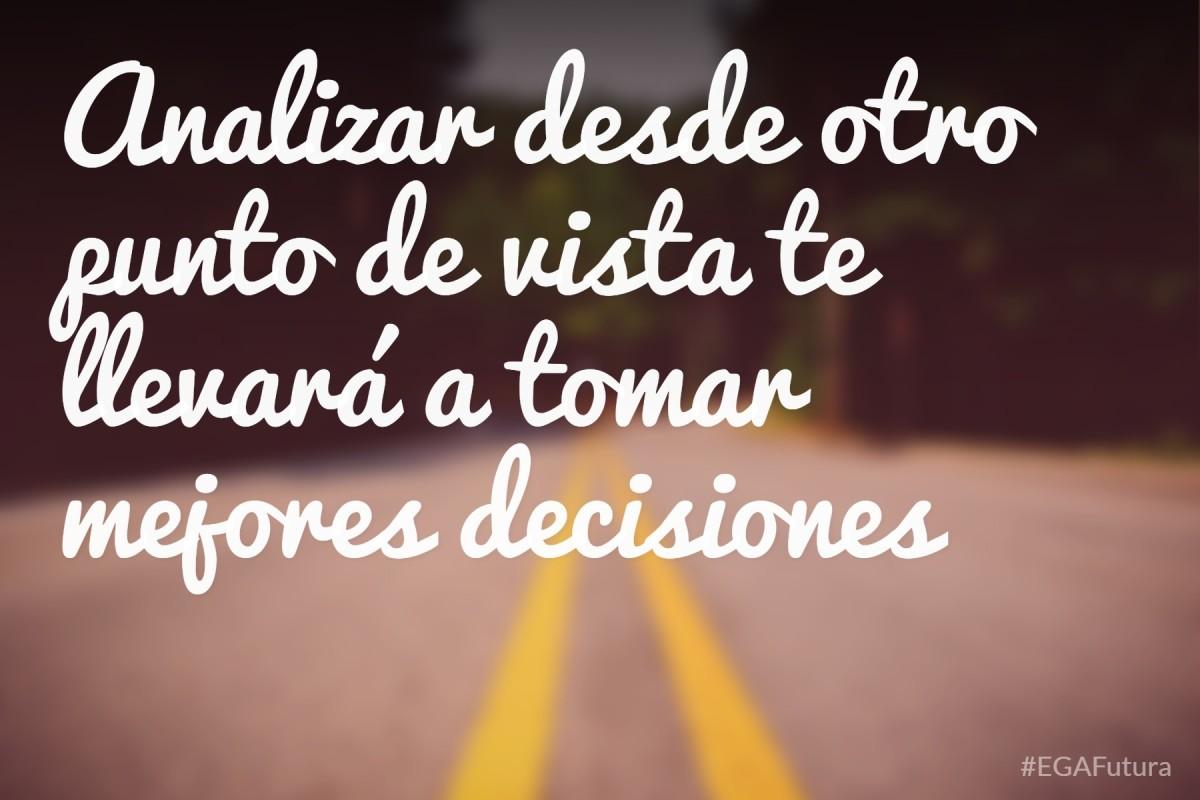 Analizar desde otro punto de vista te llevará a tomar mejores decisiones