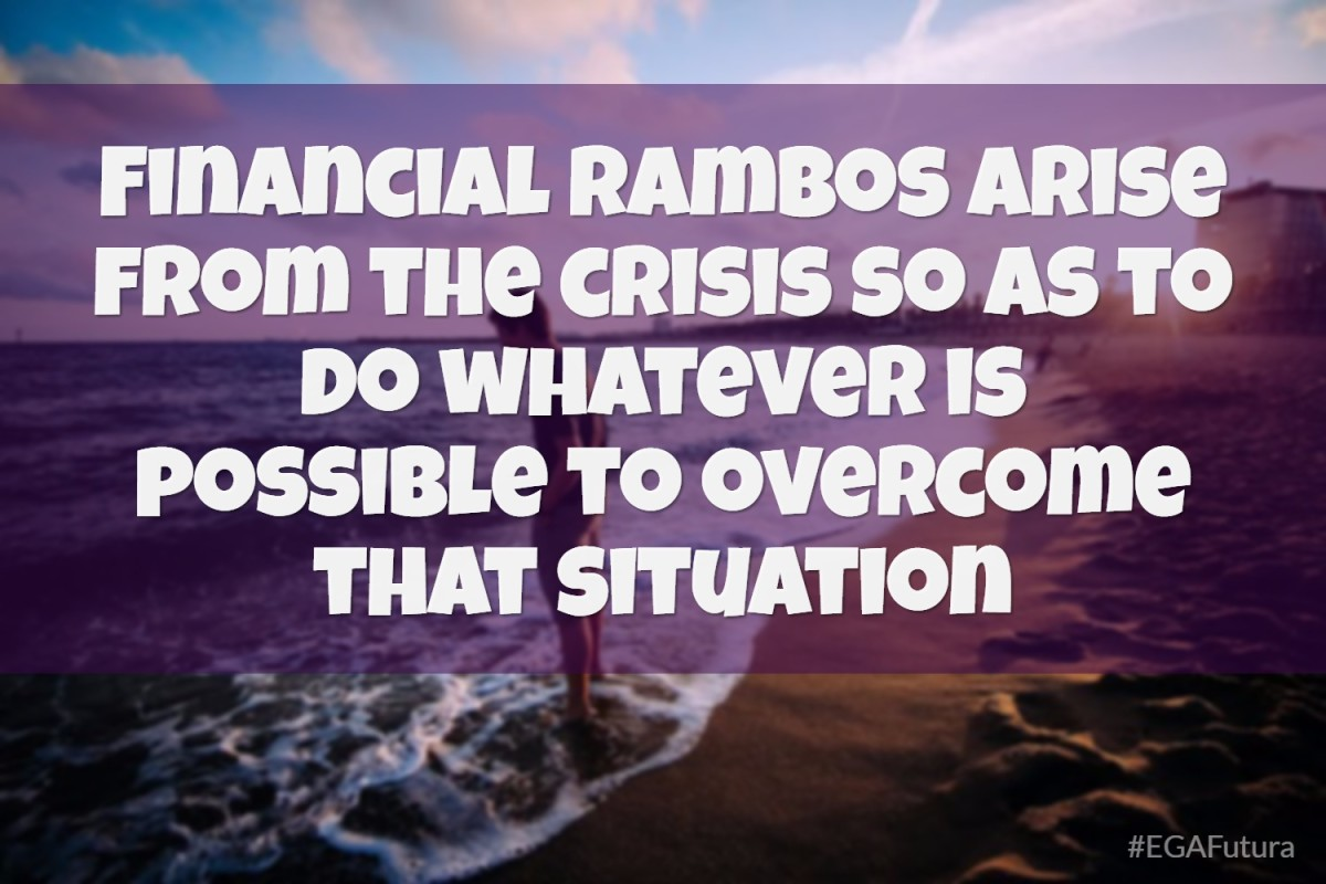 Financial Rambos arise from the crisis so as to do whatever is possible to overcome that situation -Carlos Slim