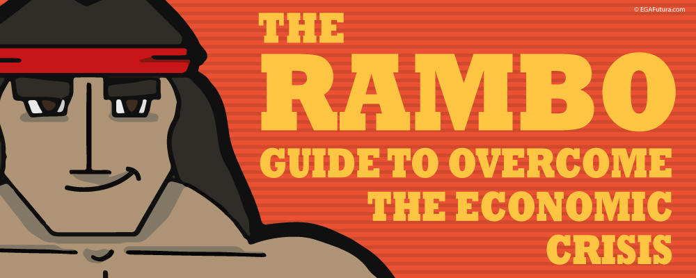 The Rambo Guide to overcome the Economic Crisis