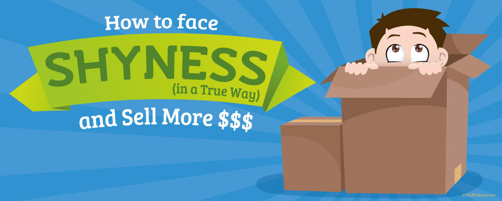 How to face Shyness (in a True Way) and Sell More $$$