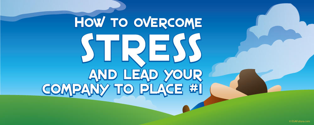 How to overcome Stress and Lead your Company to Place #1
