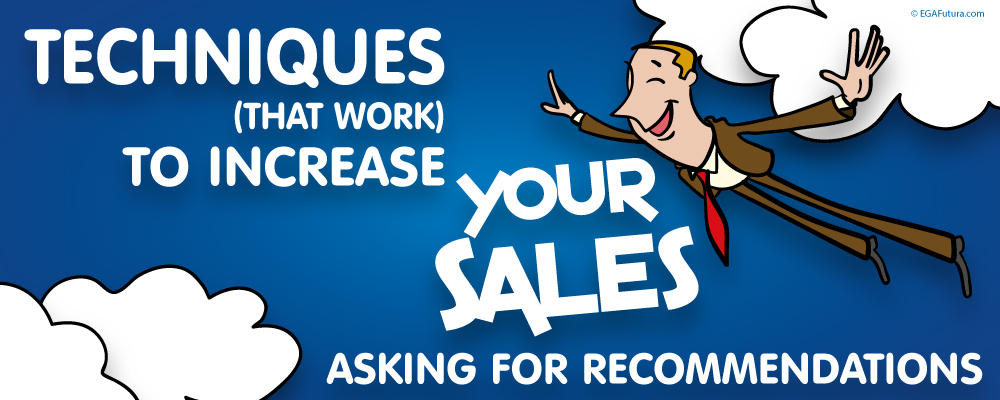 Techniques (that Work) to Increase your Sales Asking for Recommendations