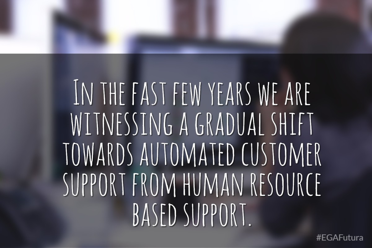 In the fast few years we are witnessing a gradual shift towards automated customer support from human resource based support.