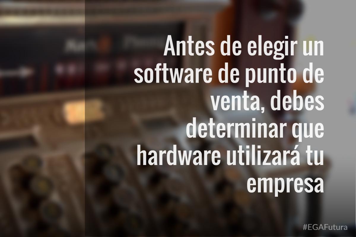 Antes de elegir un software de punto de venta, debes determinar que hardware utilizará tu empresa
