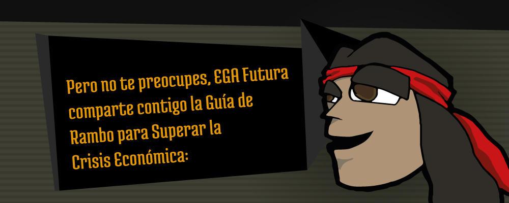 Desde EGA Futura, te presentamos la Guía de Rambo para Superar la Crisis Económica.