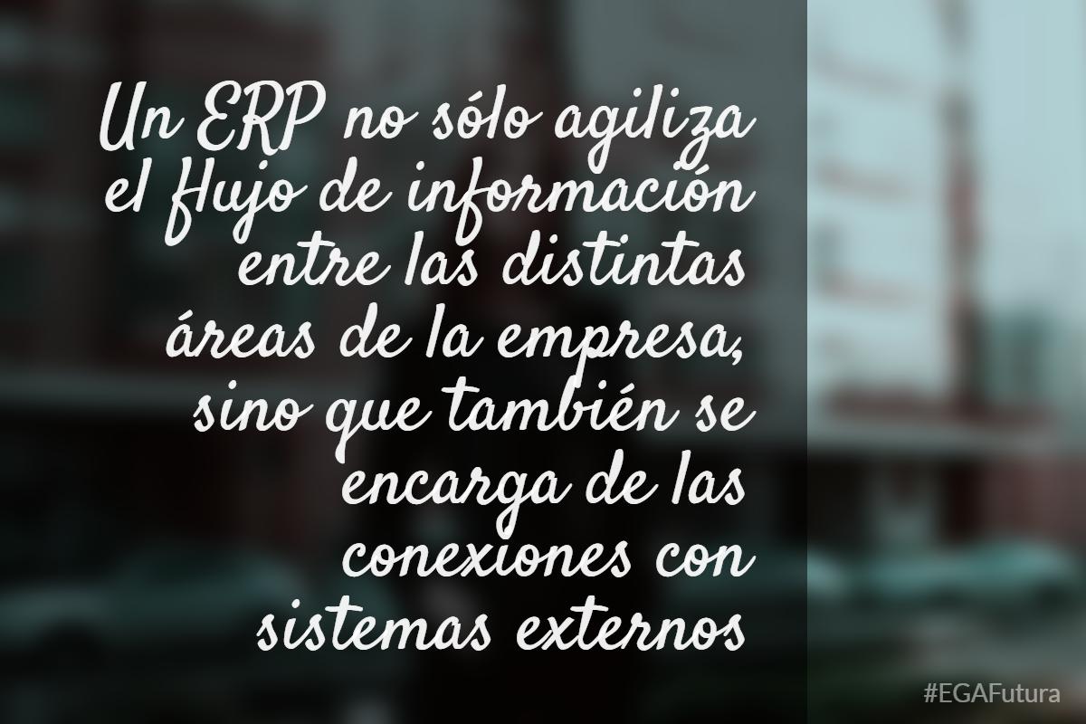 Un ERP no sólo agiliza el flujo de información entre las distintas áreas de la empresa, sino que también se encarga de las conexiones con sistemas externos