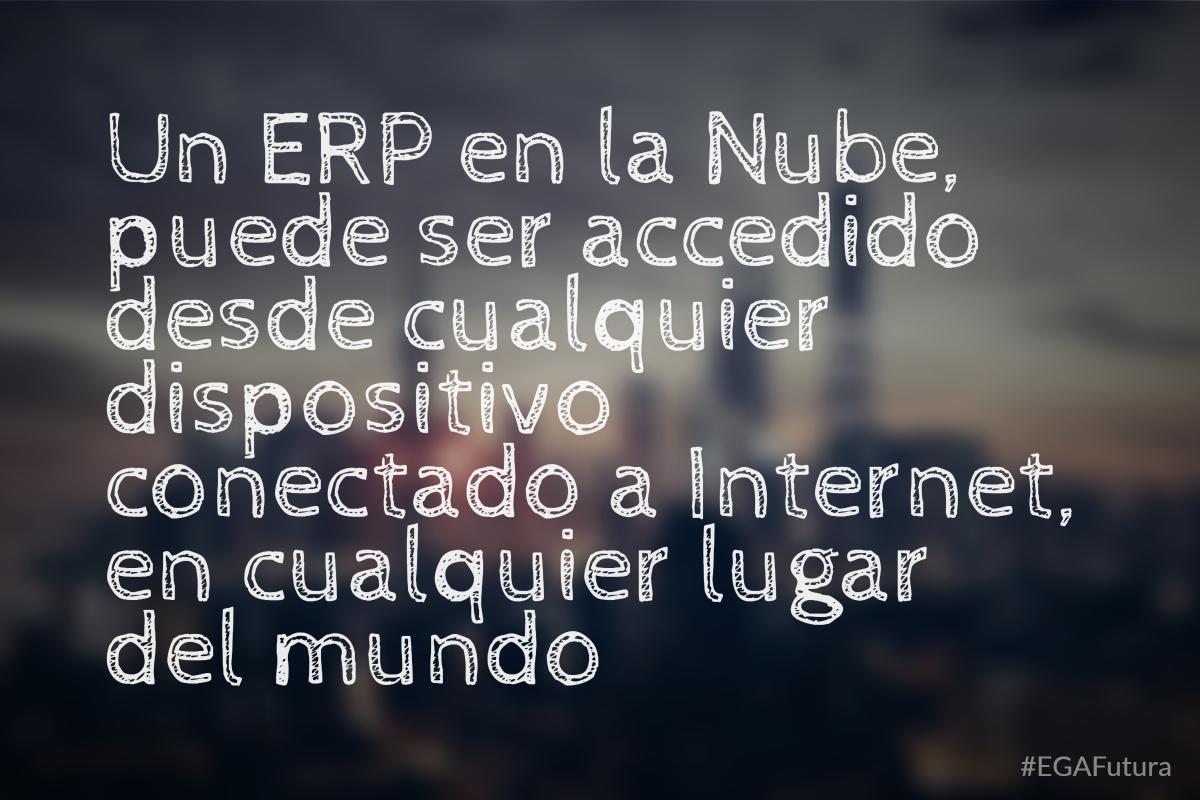 Un ERP en la Nube, puede ser accedido desde cualquier dispositivo conectado a Internet, en cualquier lugar del mundo