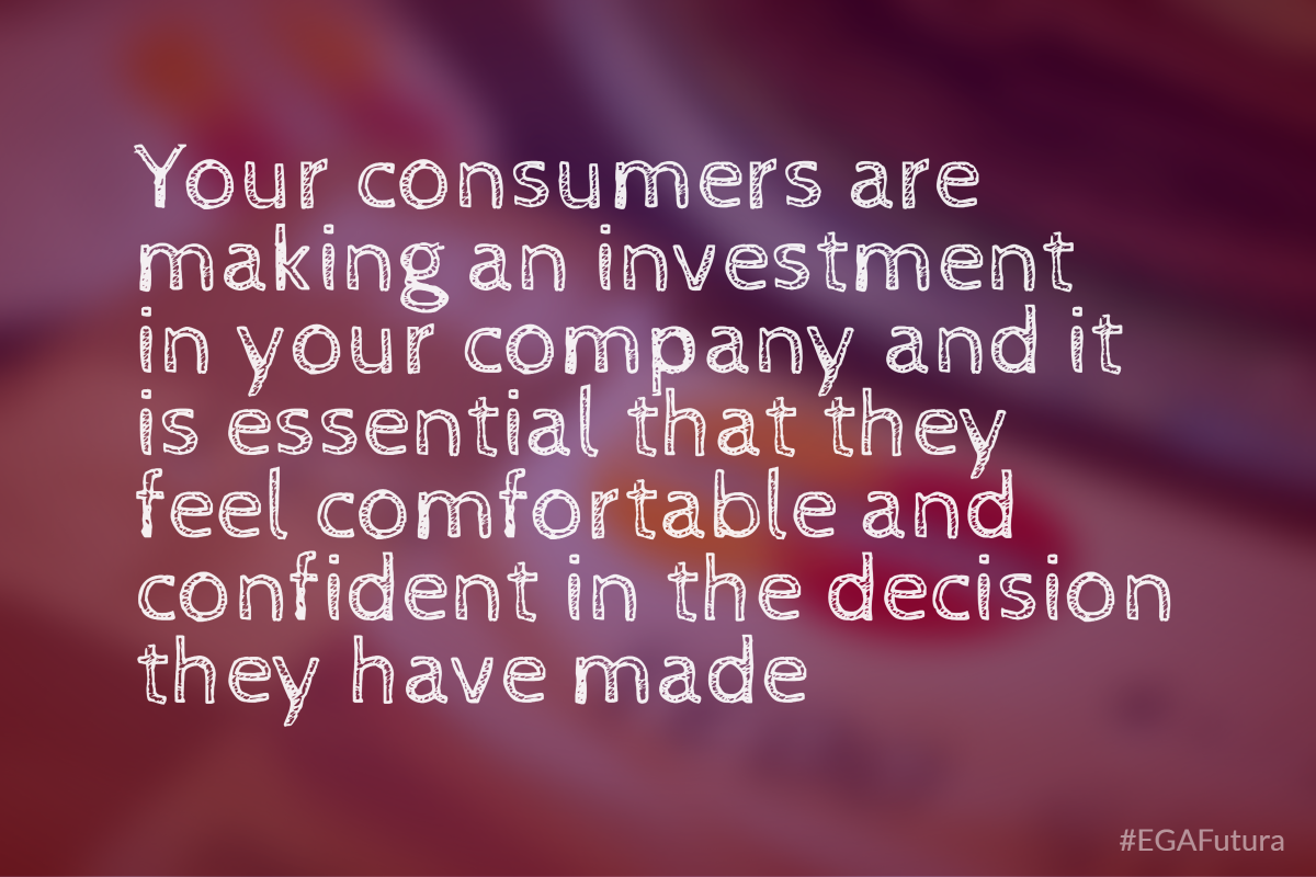 Your consumers are making an investment in your company and it is essential that they feel comfortable and confident in the decision they have made.