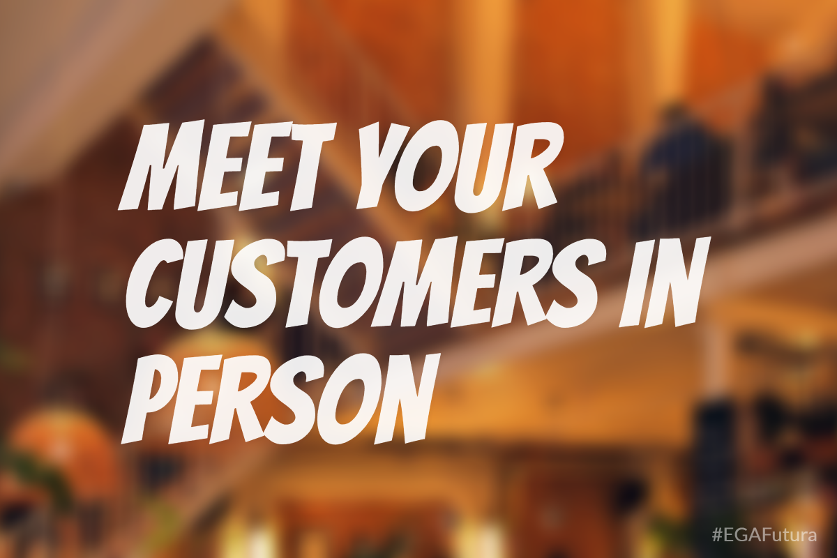Meet your customers in person