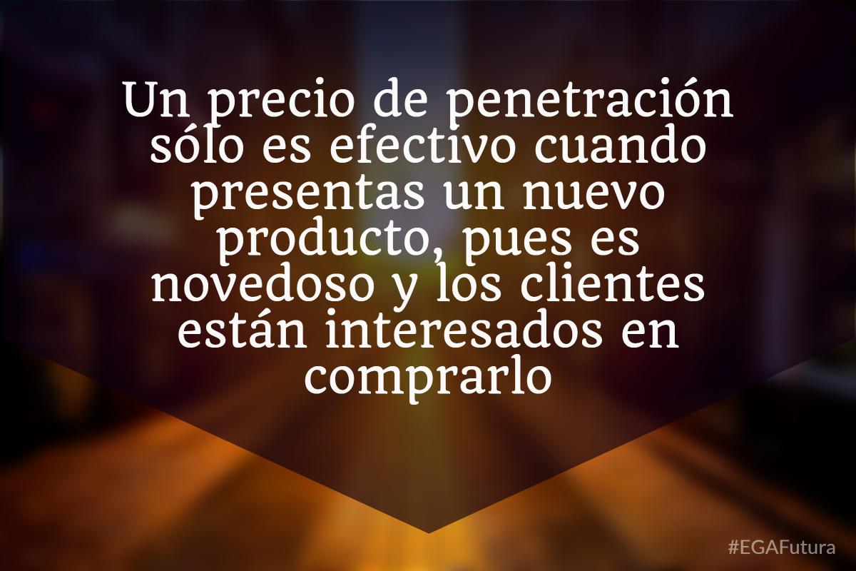 Un precio de penetración sólo es efectivo cuando presentas un nuevo producto, pues es novedoso y los clientes están interesados en comprarlo.