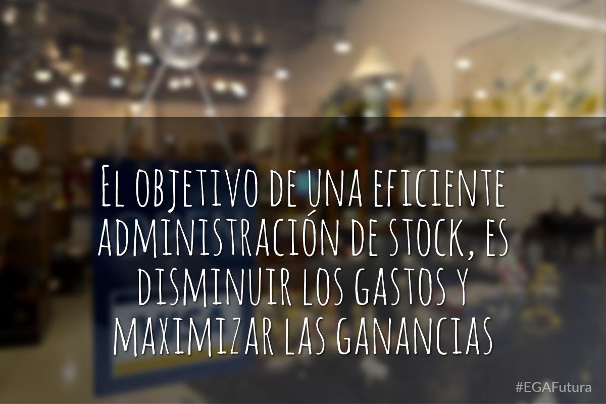El objetivo de una eficiente administración de stock, es disminuir los gastos y maximizar las ganancias