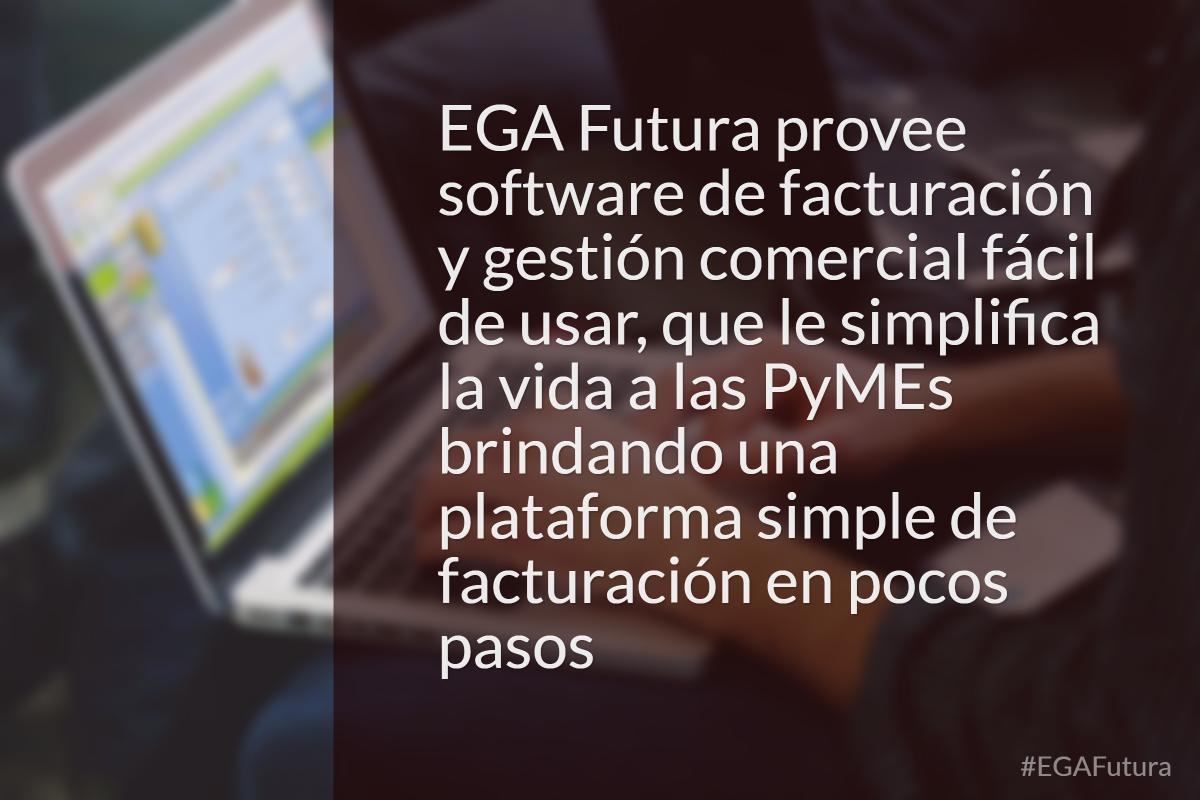 EGA Futura provee software de facturación y gestión comercial fácil de usar, que le simplifica la vida a las PyMEs brindando una plataforma simple de facturación en pocos pasos