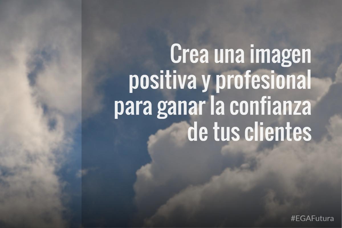 Crea una imagen positiva y profesional para ganar la confianza de tus clientes
