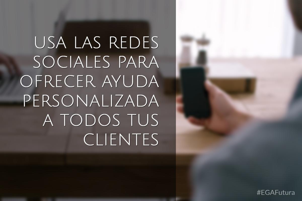 Usa las redes socialles para ofrecer ayuda personalizada a todos tus clientes