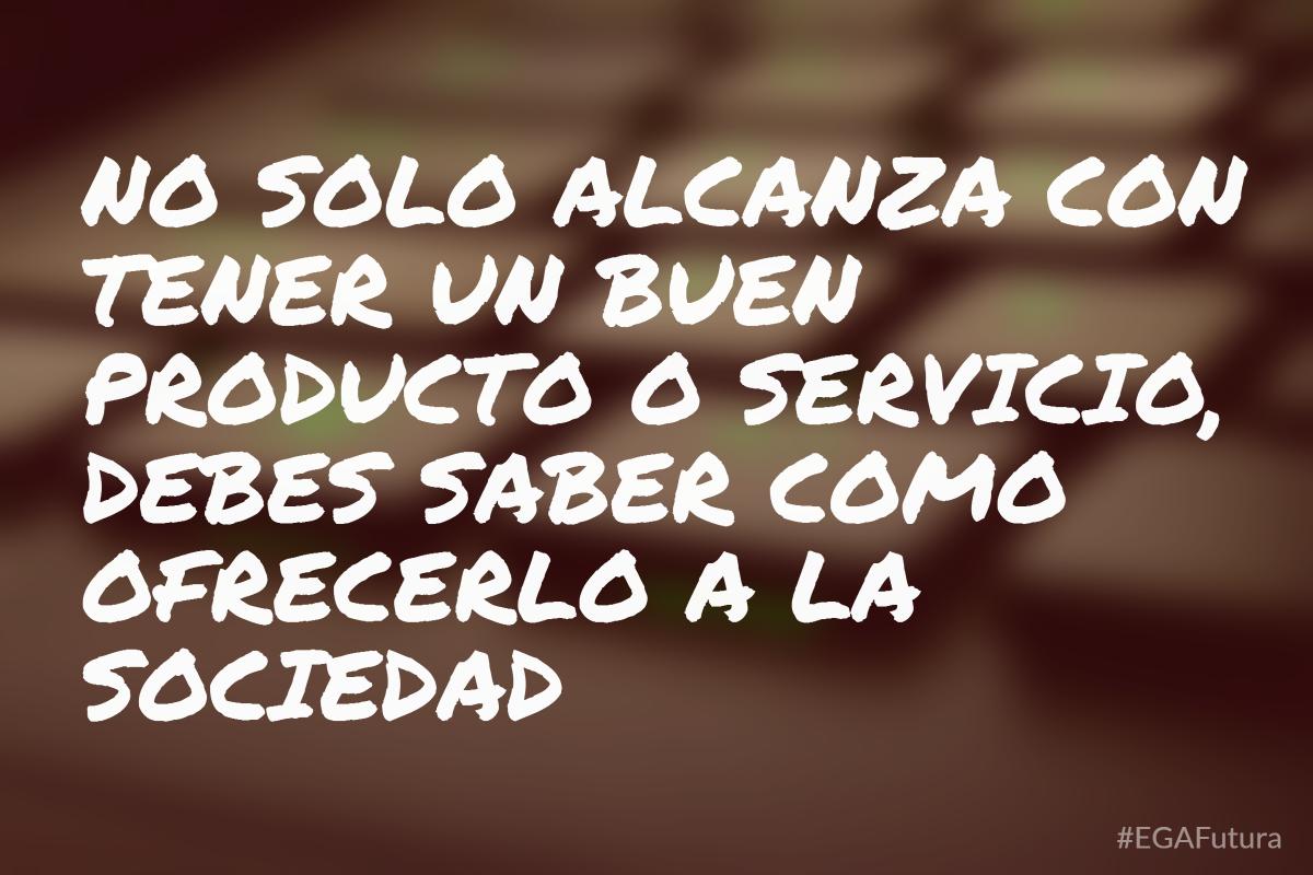 No solo alcanza con tener un buen producto o servicio, debes saber como ofrecerlo a la sociedad